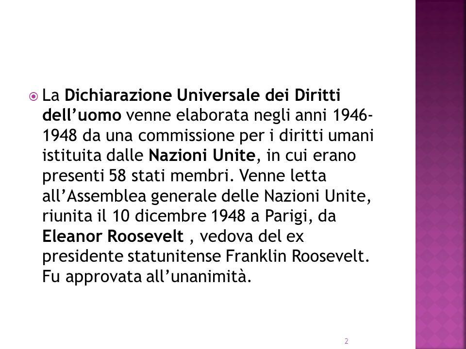 La Dichiarazione Universale dei Diritti delluomo venne elaborata negli anni 1946- 1948 da una commissione per i diritti umani istituita dalle Nazioni