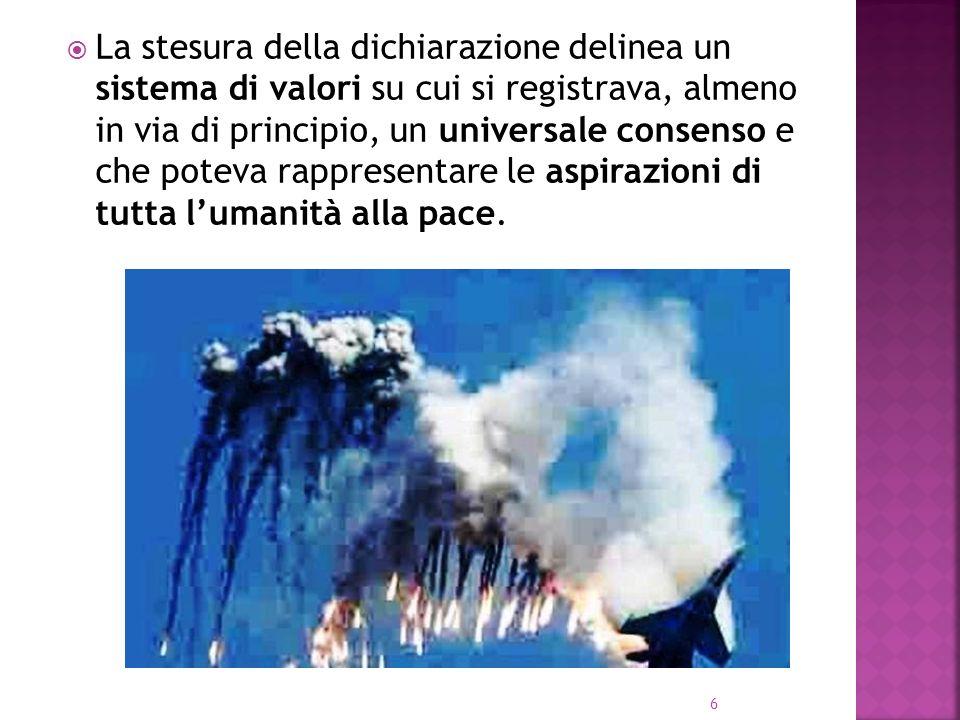 La stesura della dichiarazione delinea un sistema di valori su cui si registrava, almeno in via di principio, un universale consenso e che poteva rapp