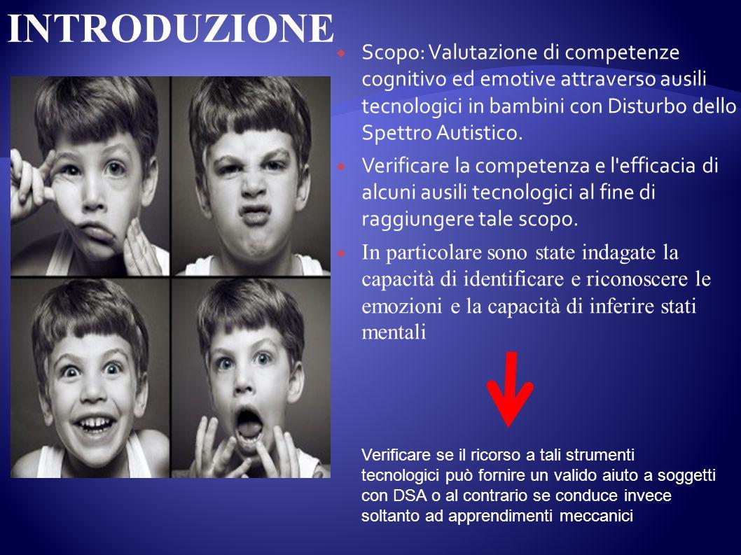 Scopo: Valutazione di competenze cognitivo ed emotive attraverso ausili tecnologici in bambini con Disturbo dello Spettro Autistico. Verificare la com