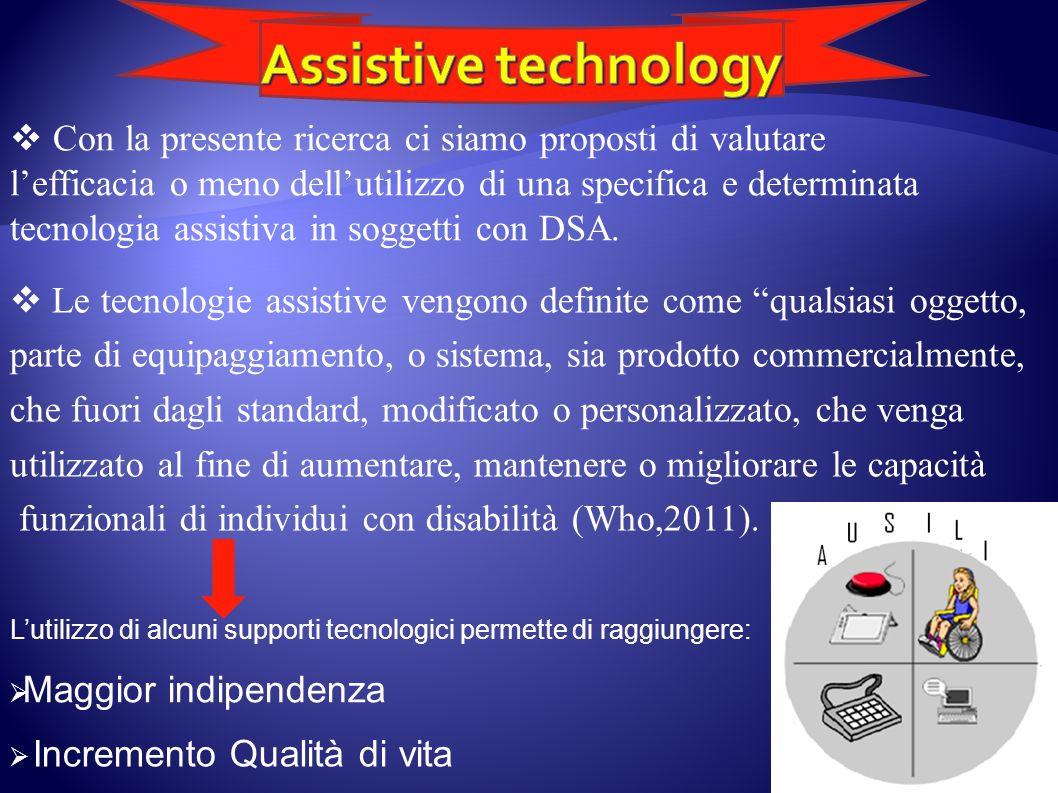 Le tecnologie assistive vengono definite come qualsiasi oggetto, parte di equipaggiamento, o sistema, sia prodotto commercialmente, che fuori dagli st