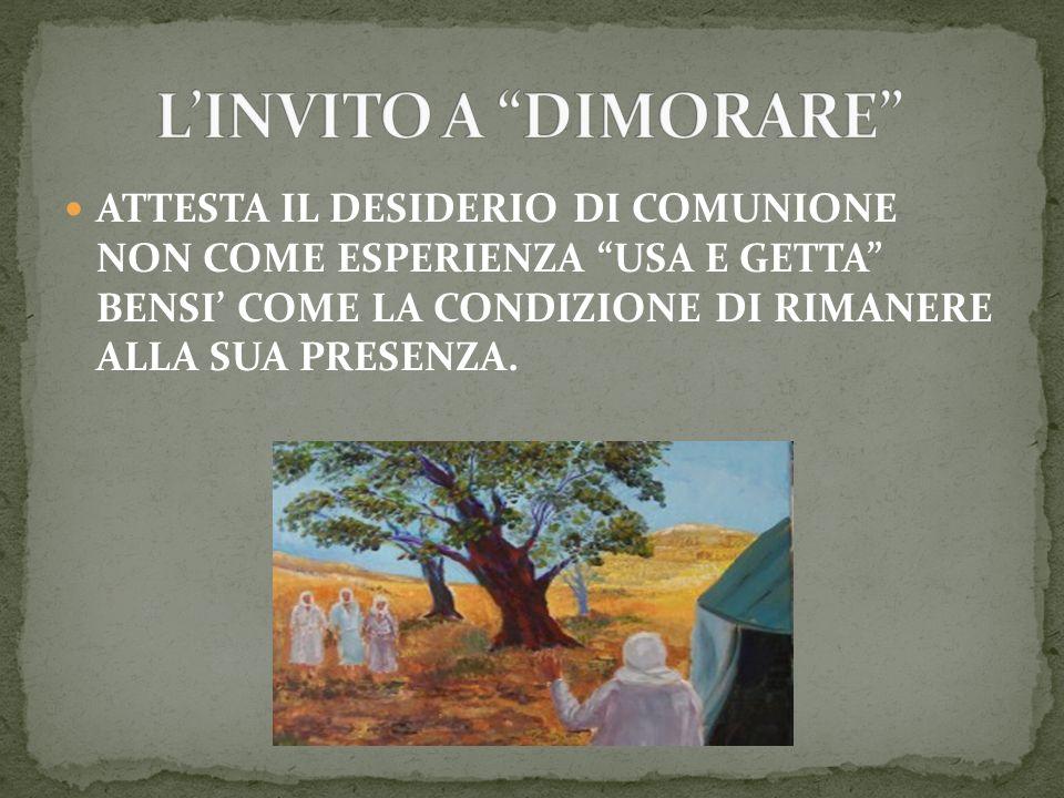 ATTESTA IL DESIDERIO DI COMUNIONE NON COME ESPERIENZA USA E GETTA BENSI COME LA CONDIZIONE DI RIMANERE ALLA SUA PRESENZA.