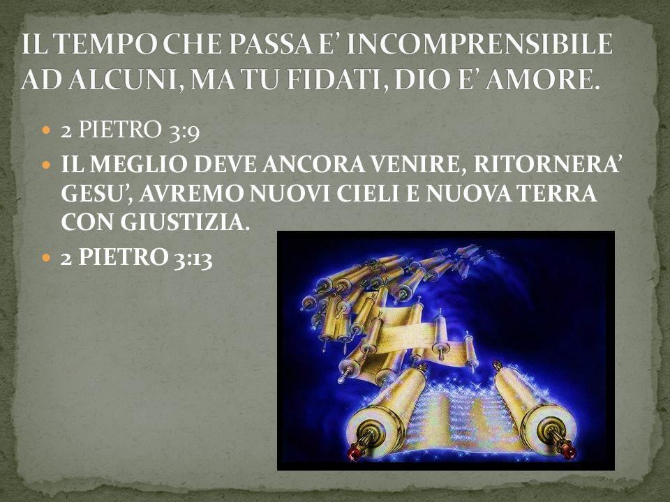 2 PIETRO 3:9 IL MEGLIO DEVE ANCORA VENIRE, RITORNERA GESU, AVREMO NUOVI CIELI E NUOVA TERRA CON GIUSTIZIA. 2 PIETRO 3:13