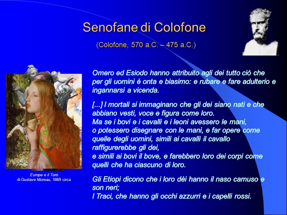 Senofane di Colofone (Colofone, 570 a.C. – 475 a.C.) Senofane di Colofone (Colofone, 570 a.C. – 475 a.C.) Europa e il Toro di Gustave Moreau, 1869 cir