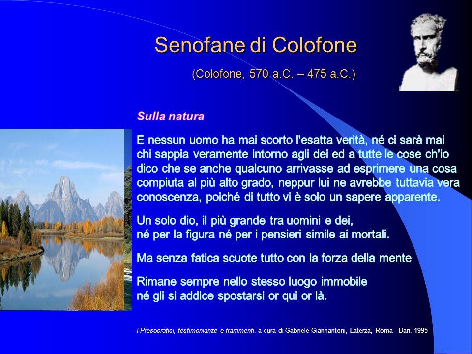 Senofane di Colofone (Colofone, 570 a.C. – 475 a.C.) Senofane di Colofone (Colofone, 570 a.C. – 475 a.C.) I Presocratici, testimonianze e frammenti, a