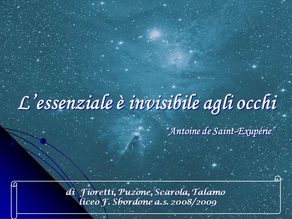 Lessenziale è invisibile agli occhi Antoine de Saint-Exupérie di Fioretti, Puzone, Scarola, Talamo liceo F. Sbordone a.s. 2008/2009