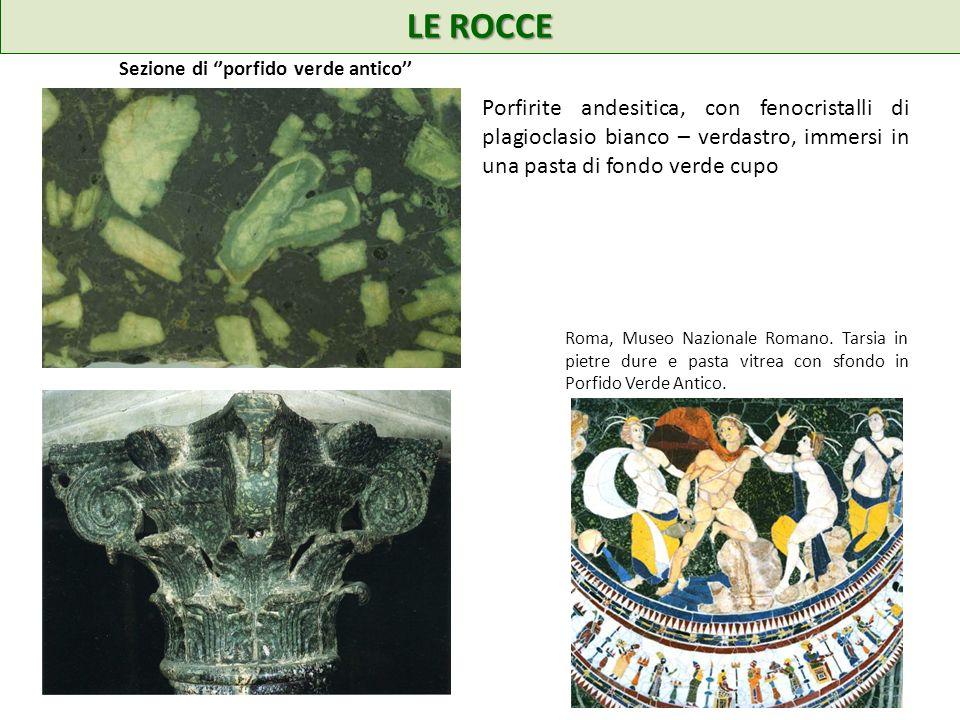 LE ROCCE Sezione di porfido verde antico Porfirite andesitica, con fenocristalli di plagioclasio bianco – verdastro, immersi in una pasta di fondo ver