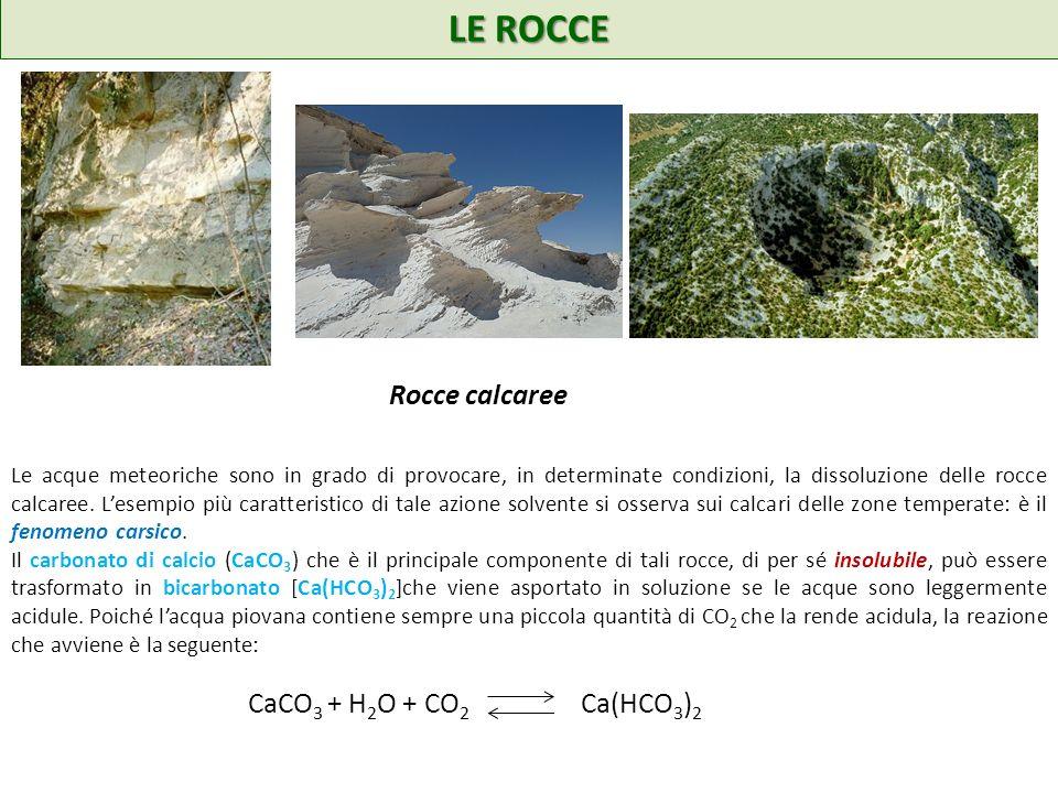LE ROCCE Le acque meteoriche sono in grado di provocare, in determinate condizioni, la dissoluzione delle rocce calcaree.