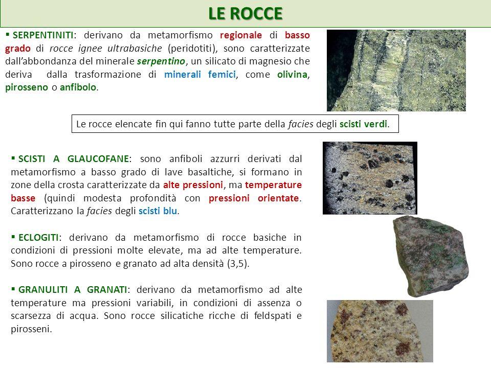 LE ROCCE SERPENTINITI: derivano da metamorfismo regionale di basso grado di rocce ignee ultrabasiche (peridotiti), sono caratterizzate dallabbondanza