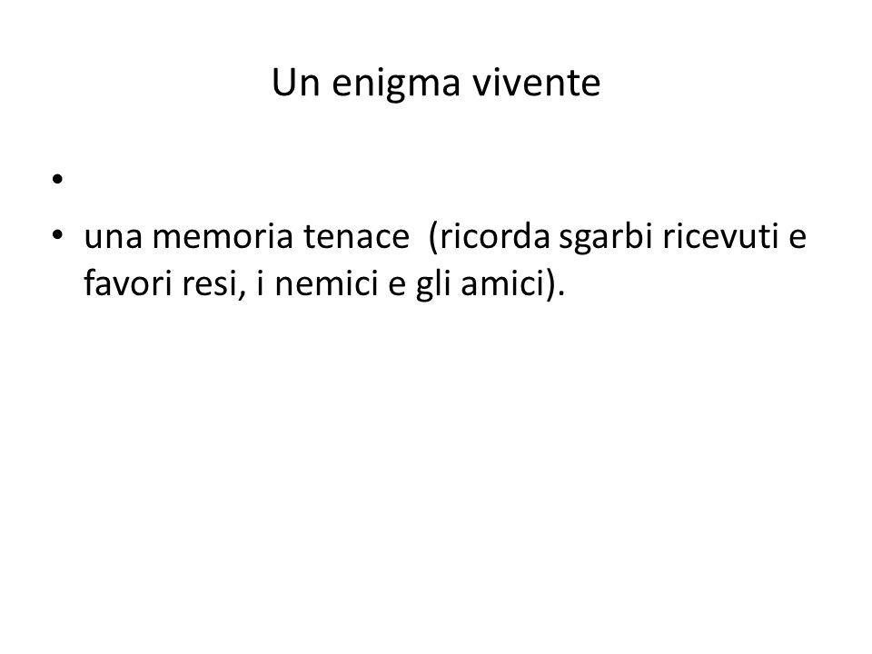 Un enigma vivente una memoria tenace (ricorda sgarbi ricevuti e favori resi, i nemici e gli amici).