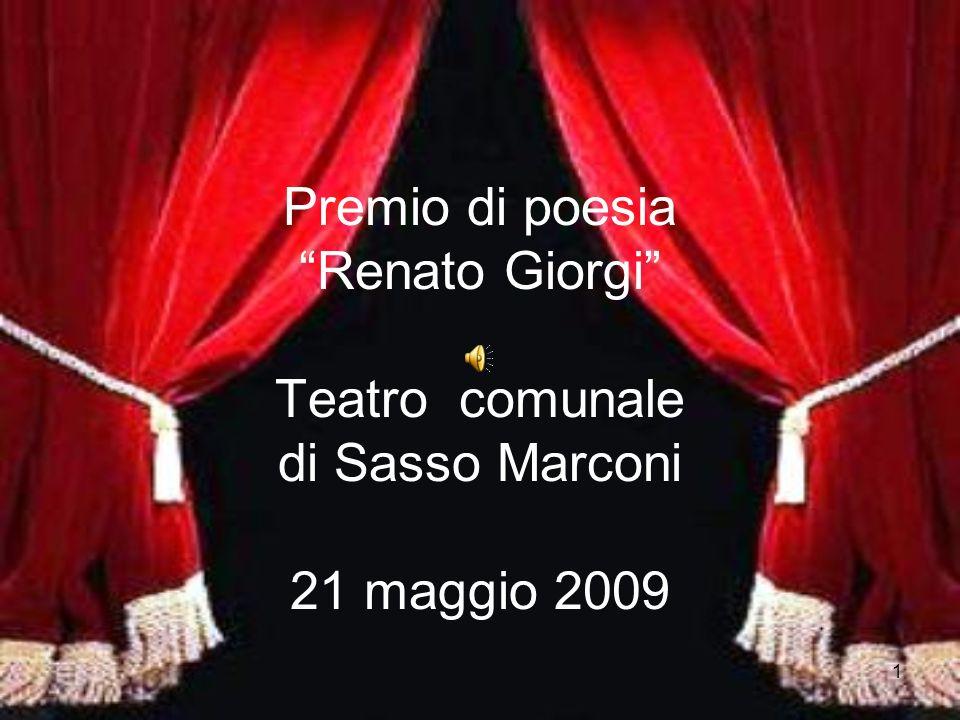 1 Premio di poesia Renato Giorgi Teatro comunale di Sasso Marconi 21 maggio 2009