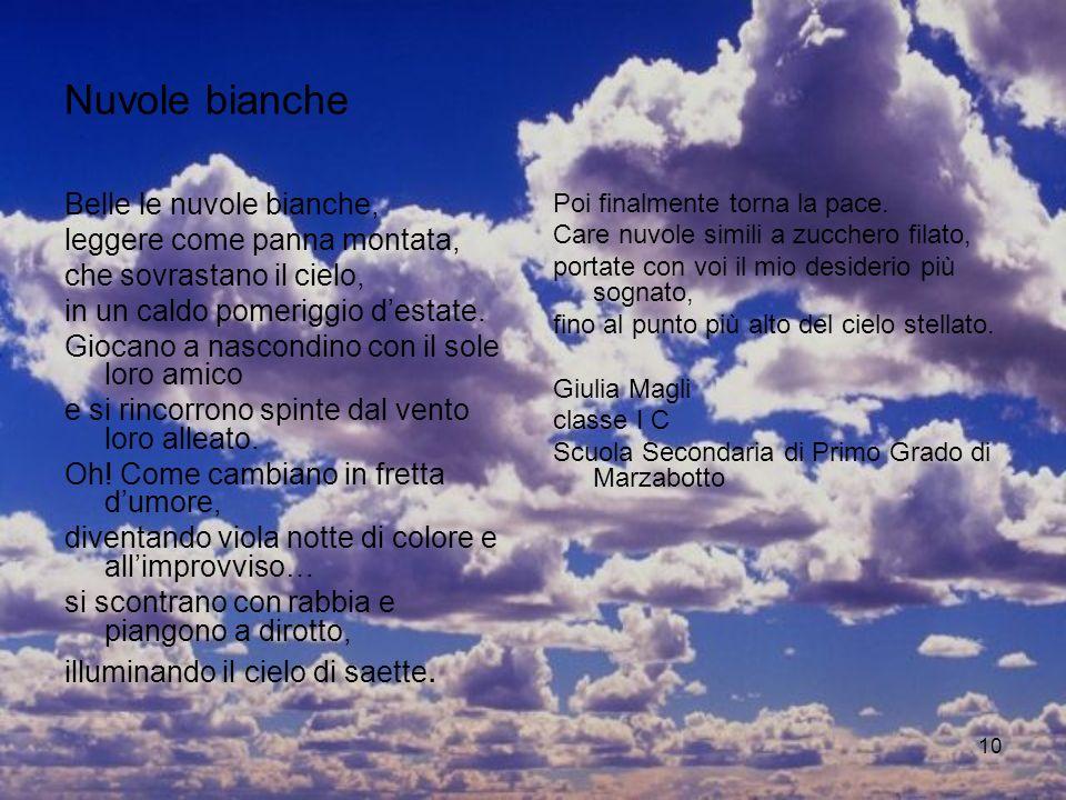 10 Nuvole bianche Belle le nuvole bianche, leggere come panna montata, che sovrastano il cielo, in un caldo pomeriggio destate. Giocano a nascondino c