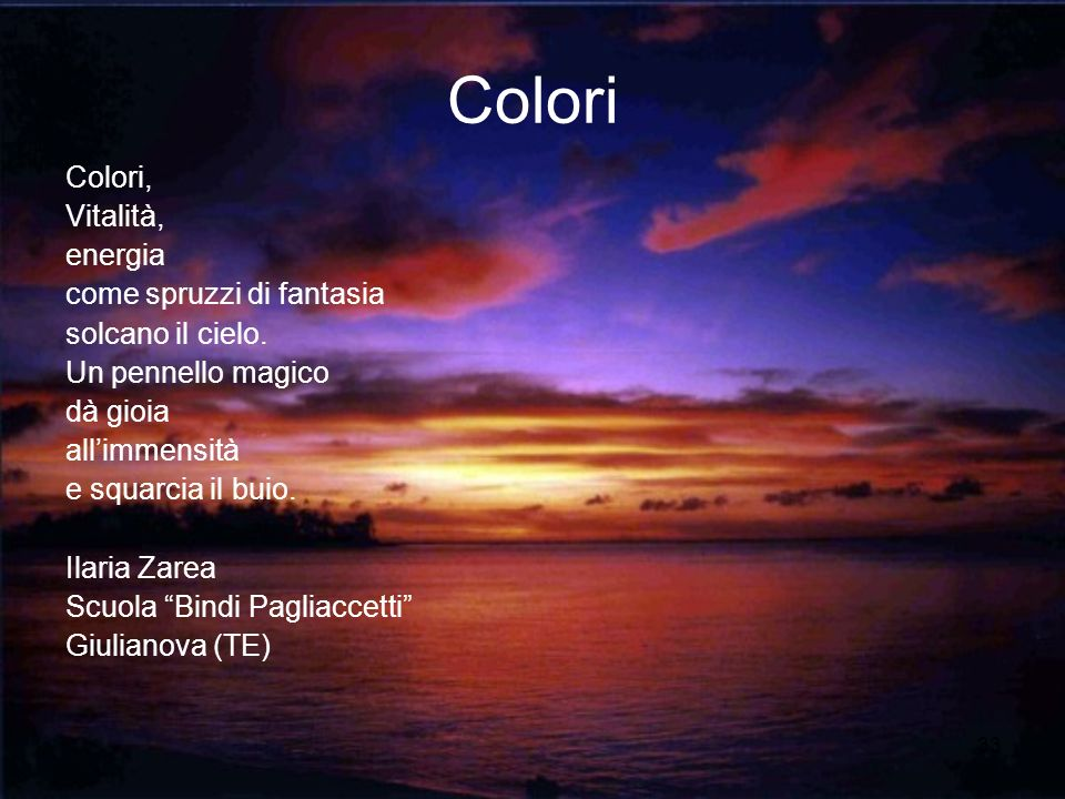 33 Colori Colori, Vitalità, energia come spruzzi di fantasia solcano il cielo. Un pennello magico dà gioia allimmensità e squarcia il buio. Ilaria Zar