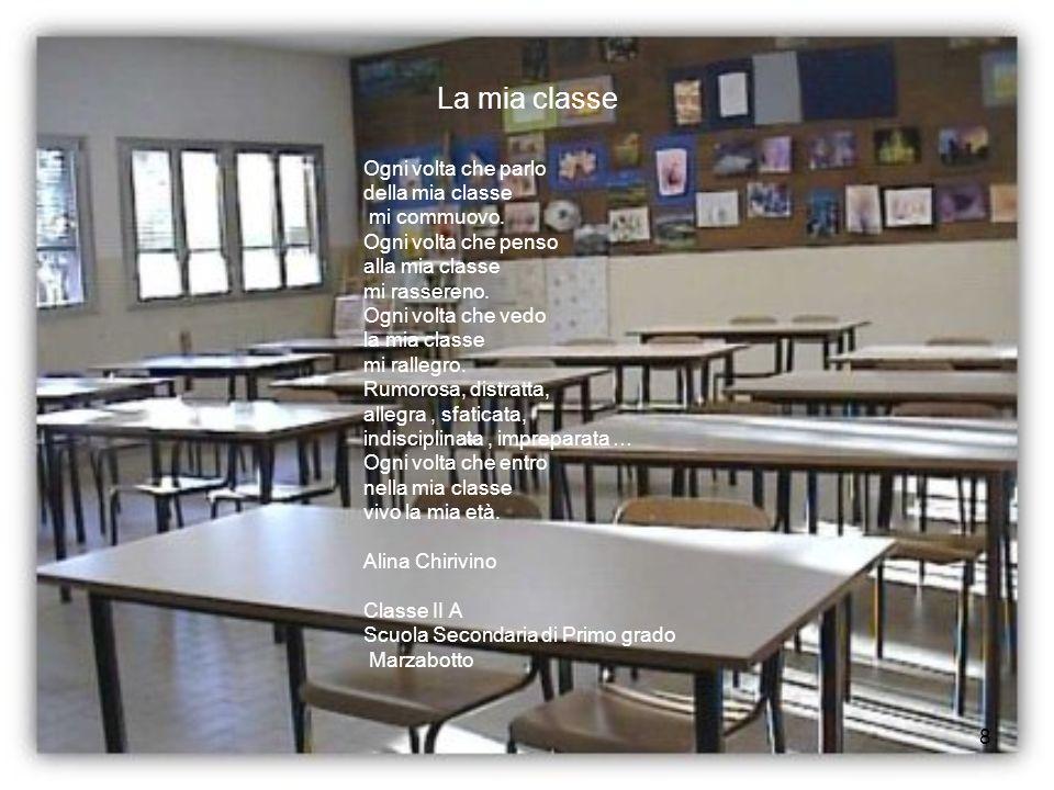 8 La mia classe Ogni volta che parlo della mia classe mi commuovo. Ogni volta che penso alla mia classe mi rassereno. Ogni volta che vedo la mia class
