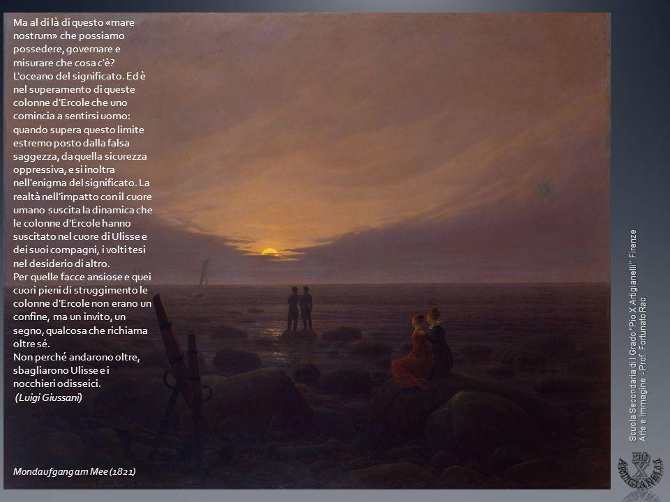 Scuola Secondaria di I Grado Pio X Artigianelli Firenze Arte e Immagine - Prof. Fortunato Rao Mondaufgang am Mee (1821) Ma al di là di questo «mare no