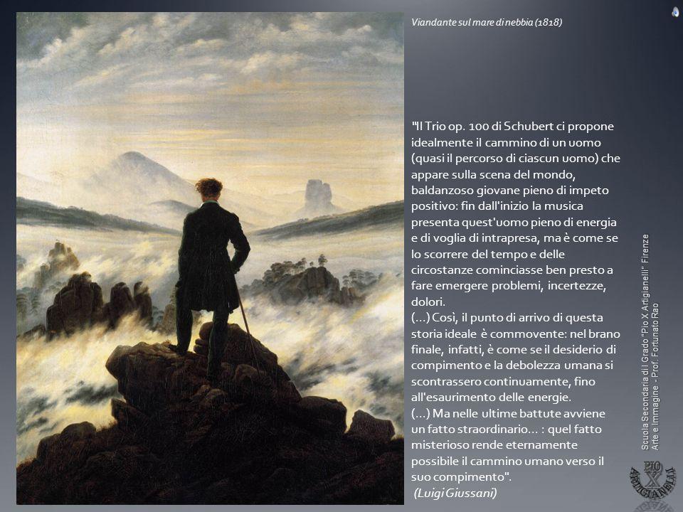 Scuola Secondaria di I Grado Pio X Artigianelli Firenze Arte e Immagine - Prof. Fortunato Rao Viandante sul mare di nebbia (1818) Il Trio op. 100 di S