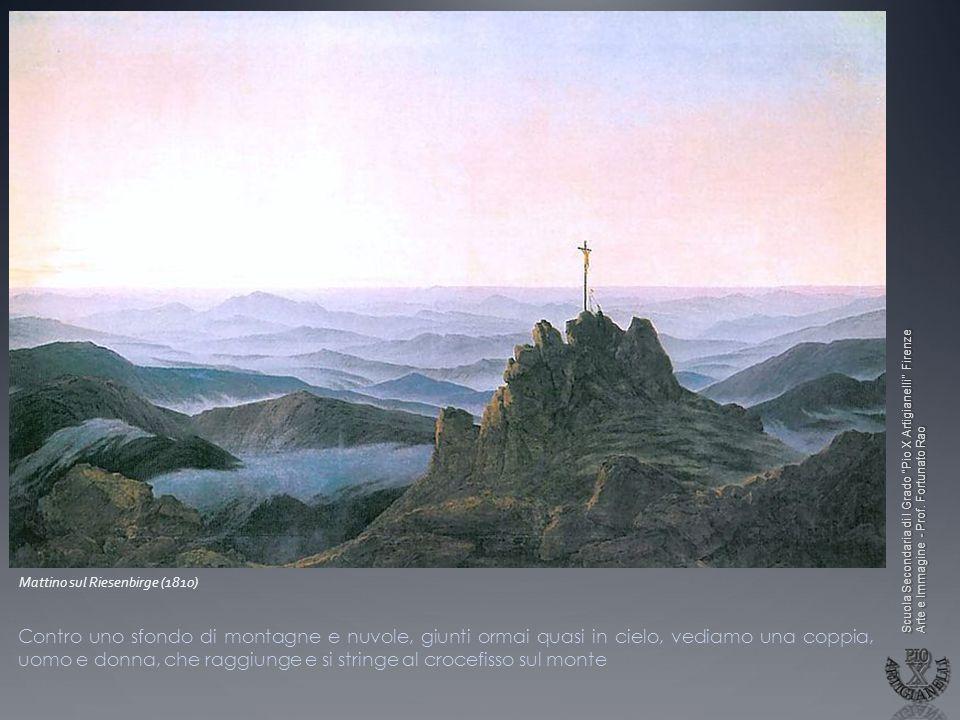 Scuola Secondaria di I Grado Pio X Artigianelli Firenze Arte e Immagine - Prof. Fortunato Rao Mattino sul Riesenbirge (1810) Contro uno sfondo di mont