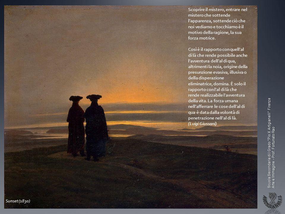 Scuola Secondaria di I Grado Pio X Artigianelli Firenze Arte e Immagine - Prof. Fortunato Rao Sunset (1830) Scoprire il mistero, entrare nel mistero c