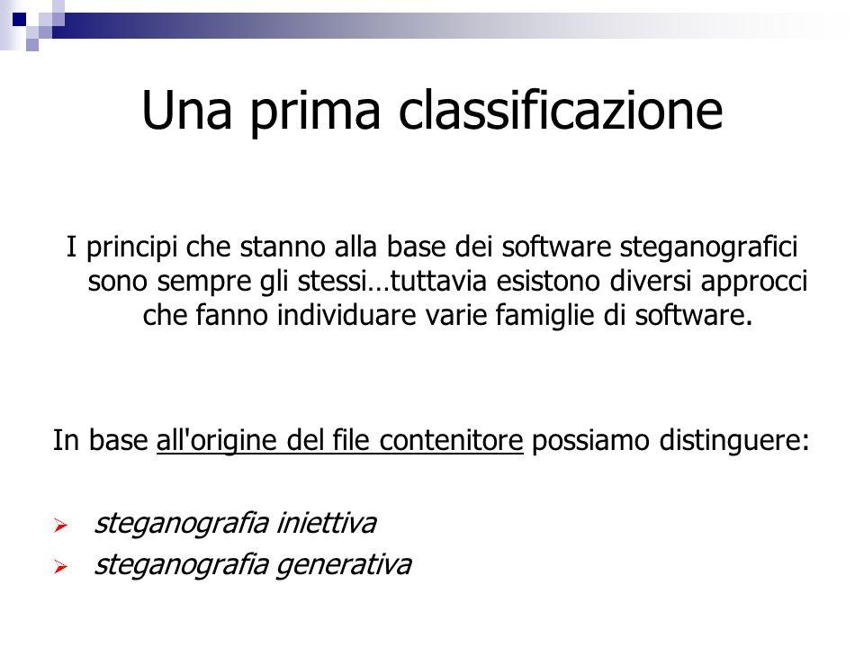 Una prima classificazione I principi che stanno alla base dei software steganografici sono sempre gli stessi…tuttavia esistono diversi approcci che fa