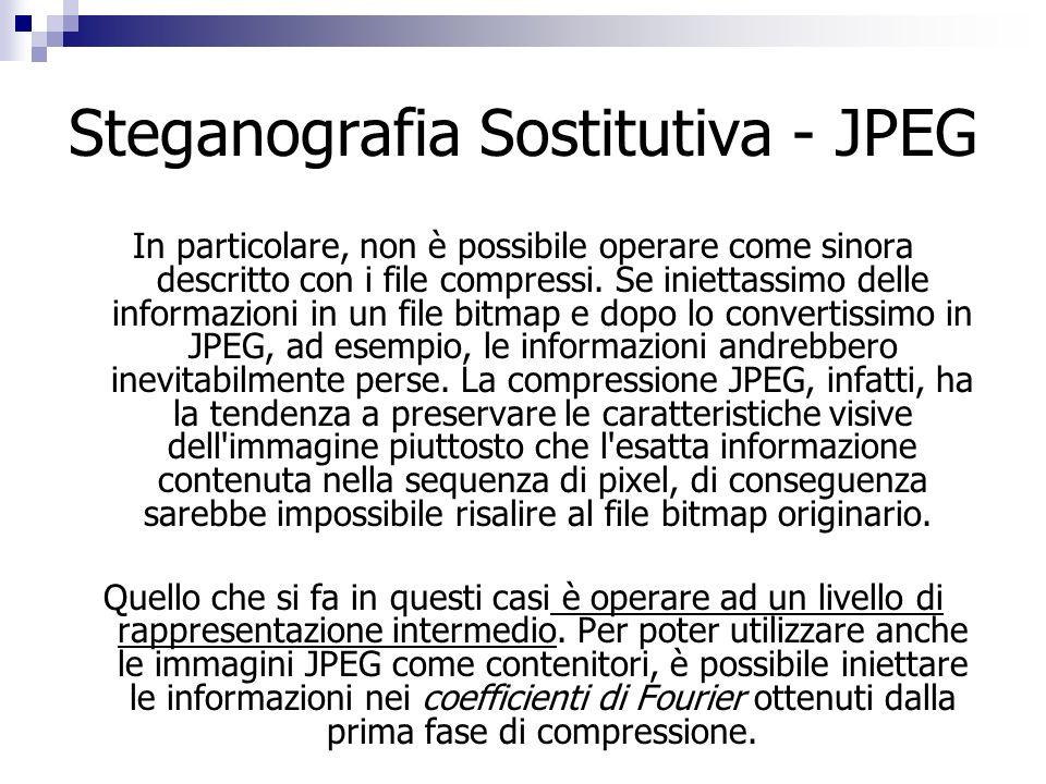 Steganografia Sostitutiva - JPEG In particolare, non è possibile operare come sinora descritto con i file compressi. Se iniettassimo delle informazion