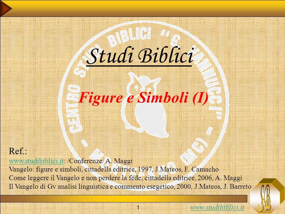 www.studibiblici.it 1 Studi Biblici Figure e Simboli (I) Ref.: www.studibiblici.itwww.studibiblici.it: /Conferenze/ A. Maggi Vangelo: figure e simboli