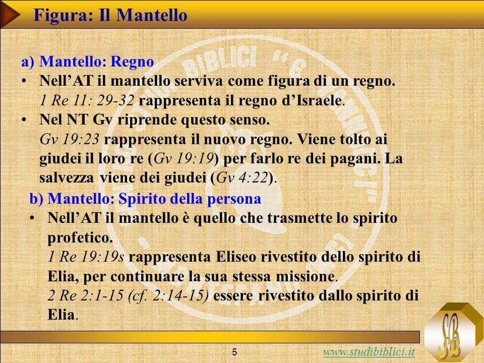 www.studibiblici.it 5 Figura: Il Mantello a)Mantello: Regno NellAT il mantello serviva come figura di un regno. 1 Re 11: 29-32 rappresenta il regno dI