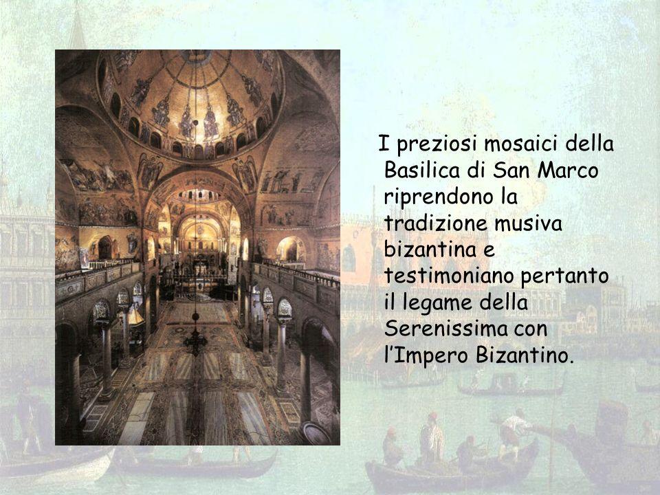 I preziosi mosaici della Basilica di San Marco riprendono la tradizione musiva bizantina e testimoniano pertanto il legame della Serenissima con lImpero Bizantino.