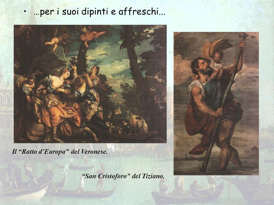…per i suoi dipinti e affreschi... Il Ratto dEuropa del Veronese. San Cristoforo del Tiziano.
