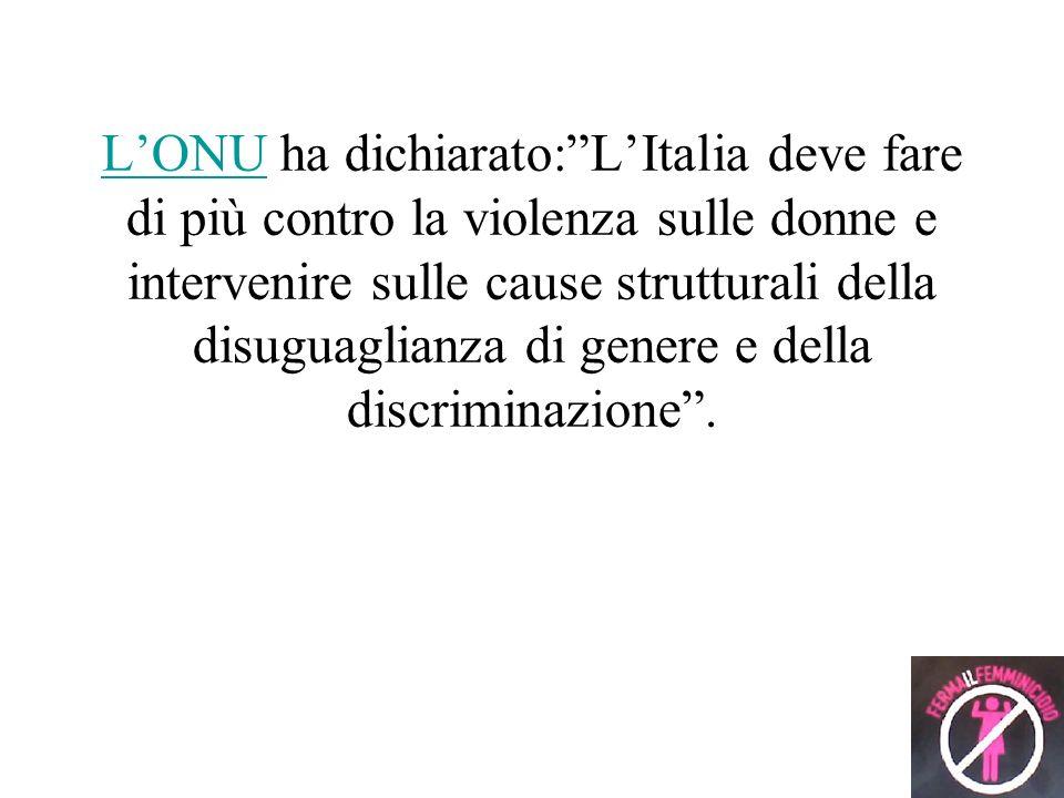 LONULONU ha dichiarato:LItalia deve fare di più contro la violenza sulle donne e intervenire sulle cause strutturali della disuguaglianza di genere e