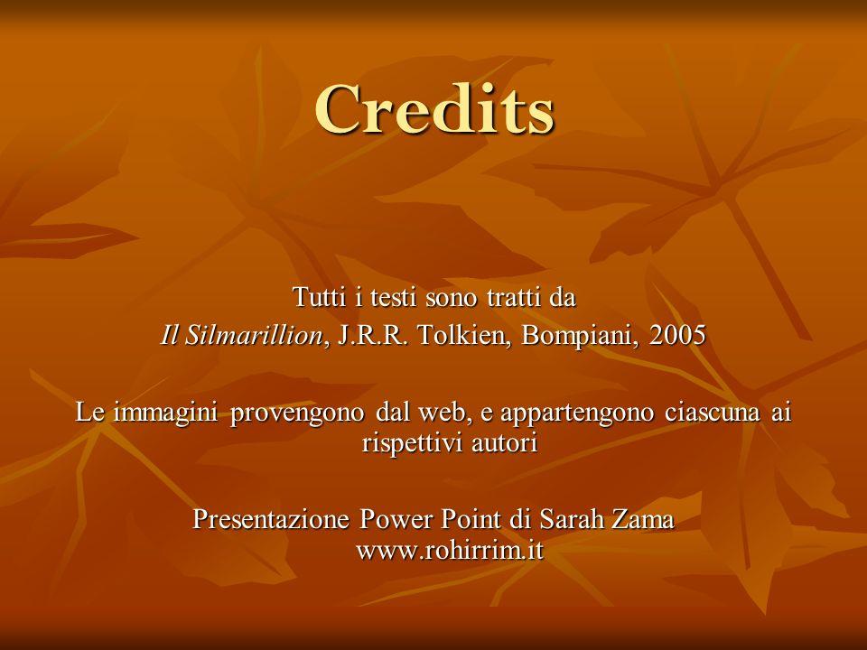 Credits Tutti i testi sono tratti da Il Silmarillion, J.R.R. Tolkien, Bompiani, 2005 Le immagini provengono dal web, e appartengono ciascuna ai rispet