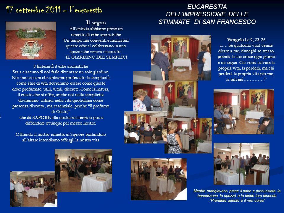 17 settembre 2011 – leucarestia EUCARESTIA DELLIMPRESSIONE DELLE STIMMATE DI SAN FRANCESCO Vangelo Lc 9, 23-26 «…..Se qualcuno vuol venire dietro a me