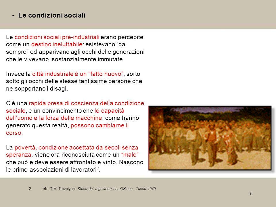 6 - Le condizioni sociali Le condizioni sociali pre-industriali erano percepite come un destino ineluttabile: esistevano da sempre ed apparivano agli