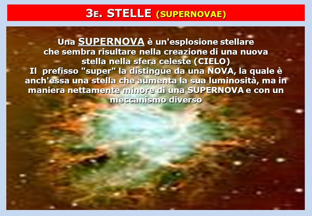 3 E. STELLE (SUPERNOVAE) Una SUPERNOVA è un'esplosione stellare che sembra risultare nella creazione di una nuova stella nella sfera celeste (CIELO) I