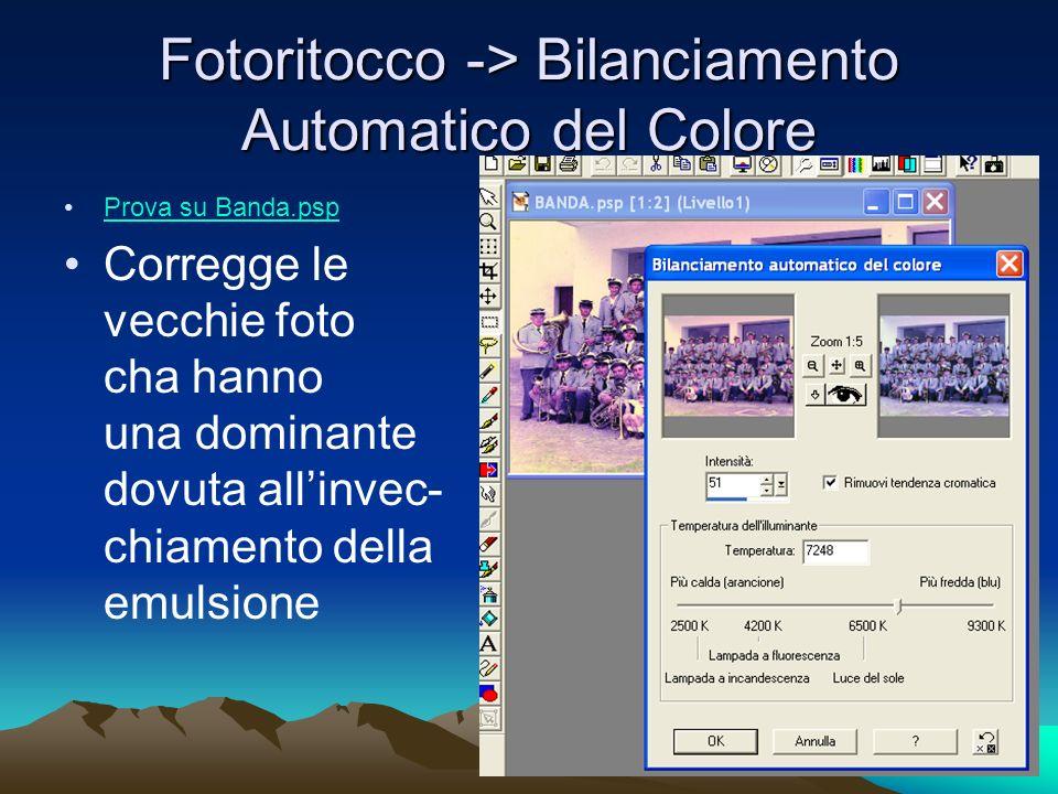 Fotoritocco -> Bilanciamento Automatico del Colore Prova su Banda.psp Corregge le vecchie foto cha hanno una dominante dovuta allinvec- chiamento della emulsione