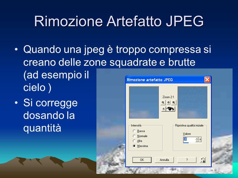 Rimozione Artefatto JPEG Quando una jpeg è troppo compressa si creano delle zone squadrate e brutte (ad esempio il cielo ) Si corregge dosando la quantità