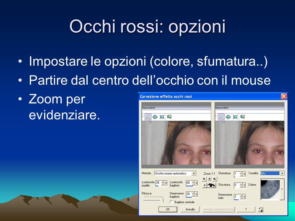 Occhi rossi: opzioni Impostare le opzioni (colore, sfumatura..) Partire dal centro dellocchio con il mouse Zoom per evidenziare.