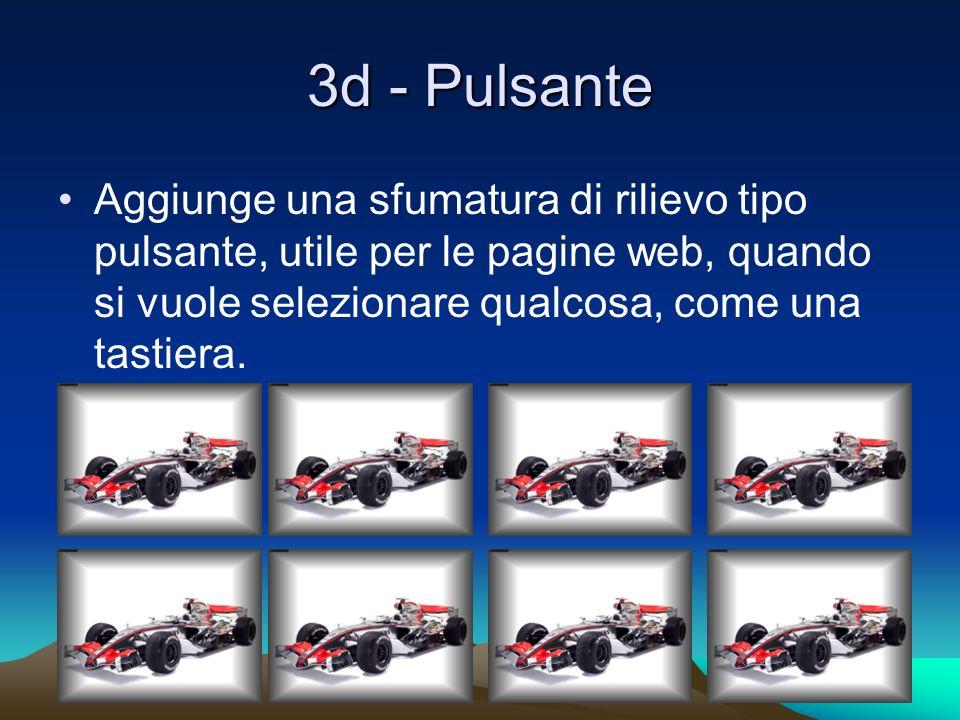 3d - Pulsante Aggiunge una sfumatura di rilievo tipo pulsante, utile per le pagine web, quando si vuole selezionare qualcosa, come una tastiera.