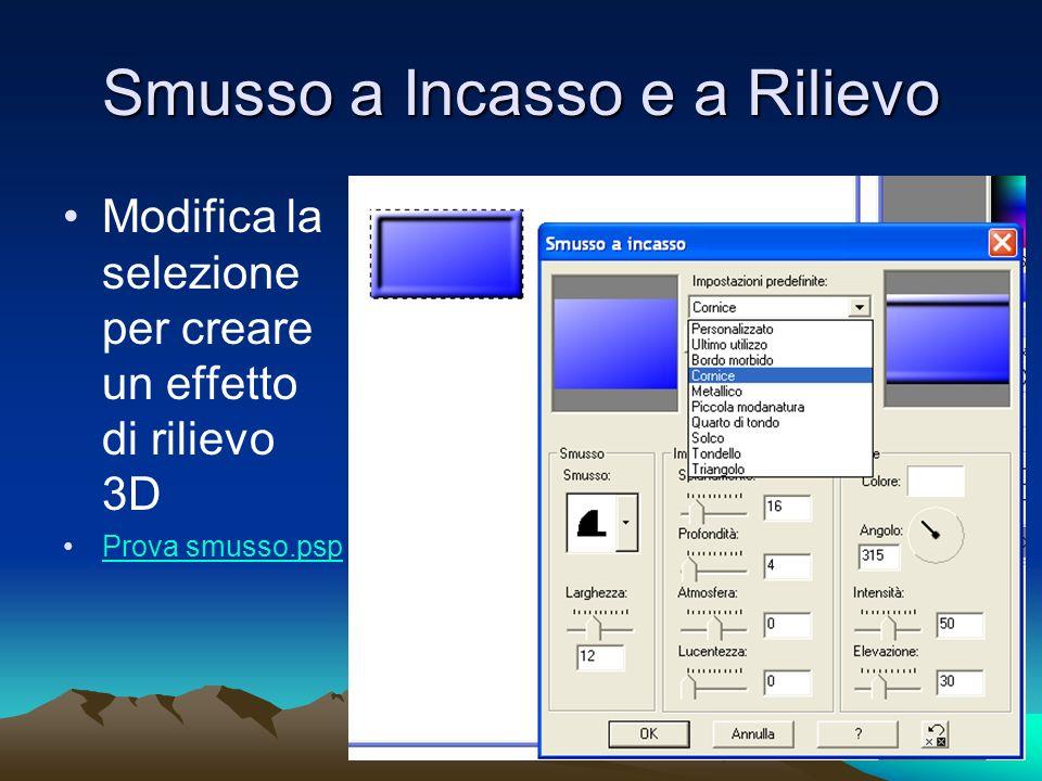 Smusso a Incasso e a Rilievo Modifica la selezione per creare un effetto di rilievo 3D Prova smusso.psp