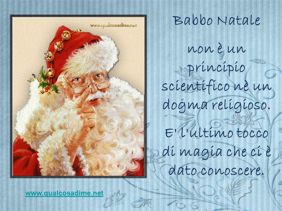 Babbo Natale non è un principio scientifico nè un dogma religioso.