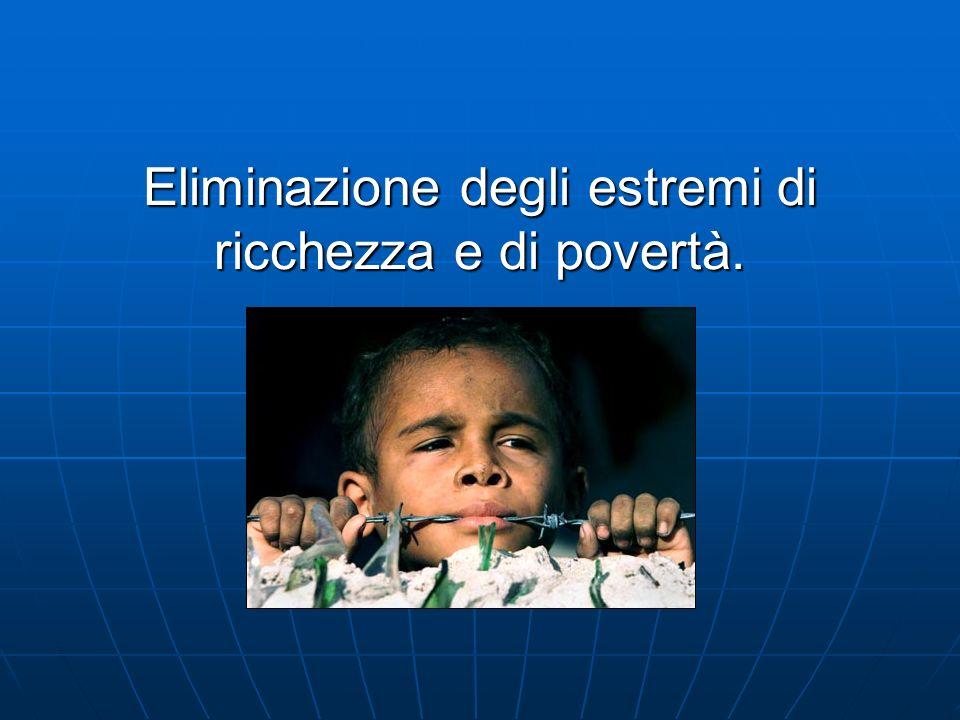 Eliminazione degli estremi di ricchezza e di povertà.