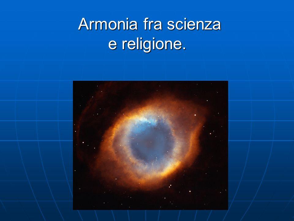 Armonia fra scienza e religione. Armonia fra scienza e religione.