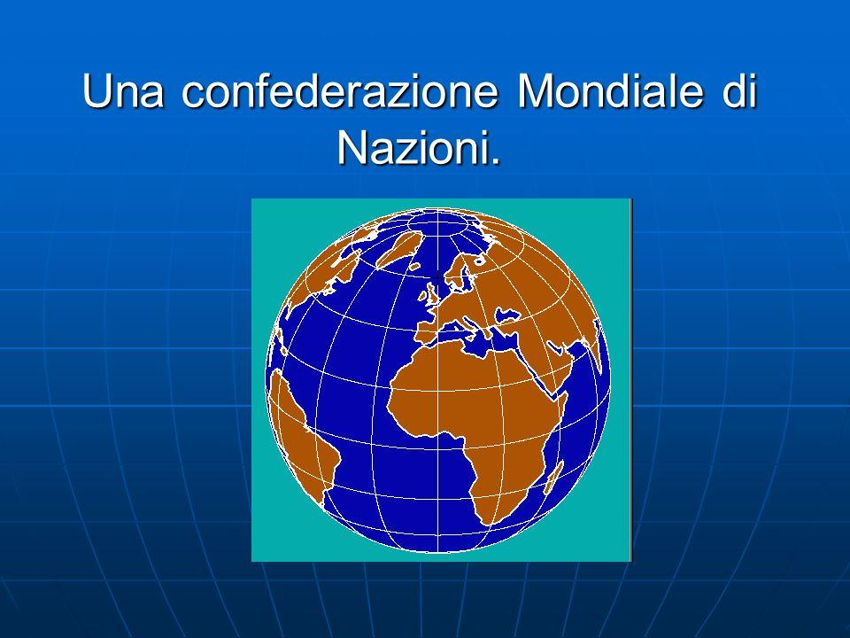 Una confederazione Mondiale di Nazioni.