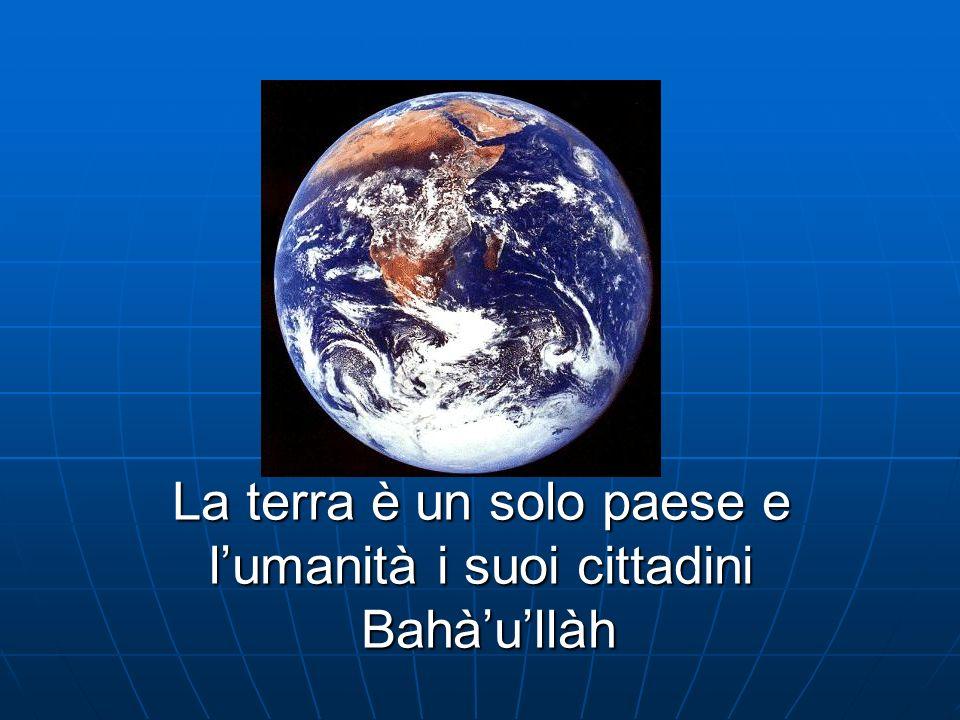 La terra è un solo paese e lumanità i suoi cittadini Bahàullàh