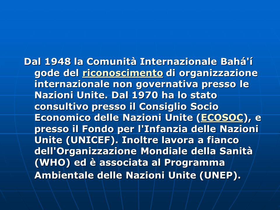 Dal 1948 la Comunità Internazionale Bahá í gode del riconoscimento di organizzazione internazionale non governativa presso le Nazioni Unite.