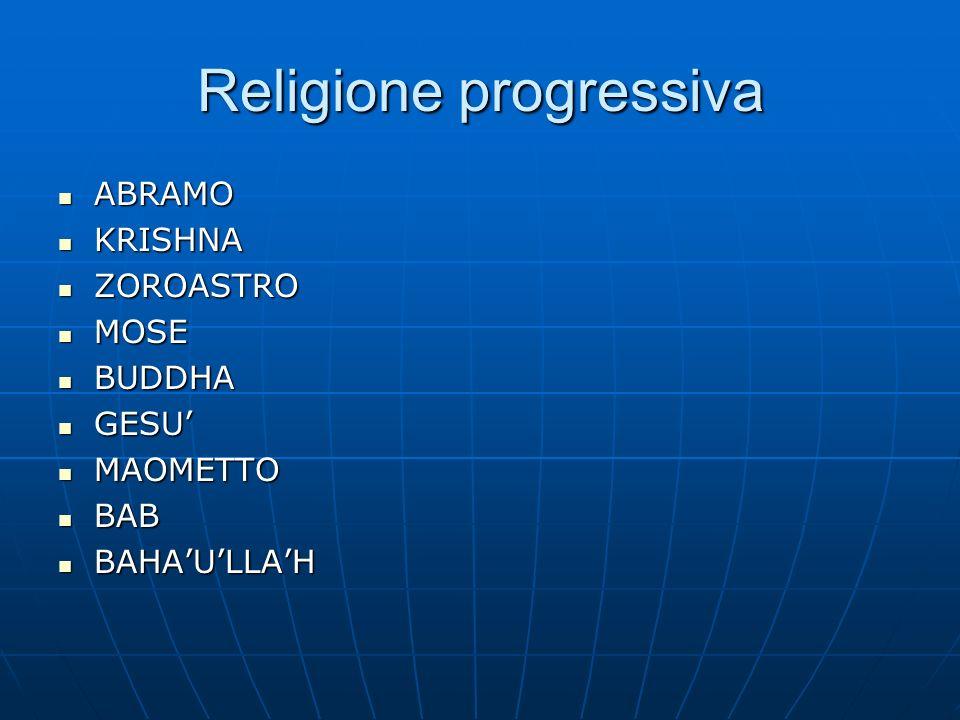 Religione progressiva ABRAMO ABRAMO KRISHNA KRISHNA ZOROASTRO ZOROASTRO MOSE MOSE BUDDHA BUDDHA GESU GESU MAOMETTO MAOMETTO BAB BAB BAHAULLAH BAHAULLAH
