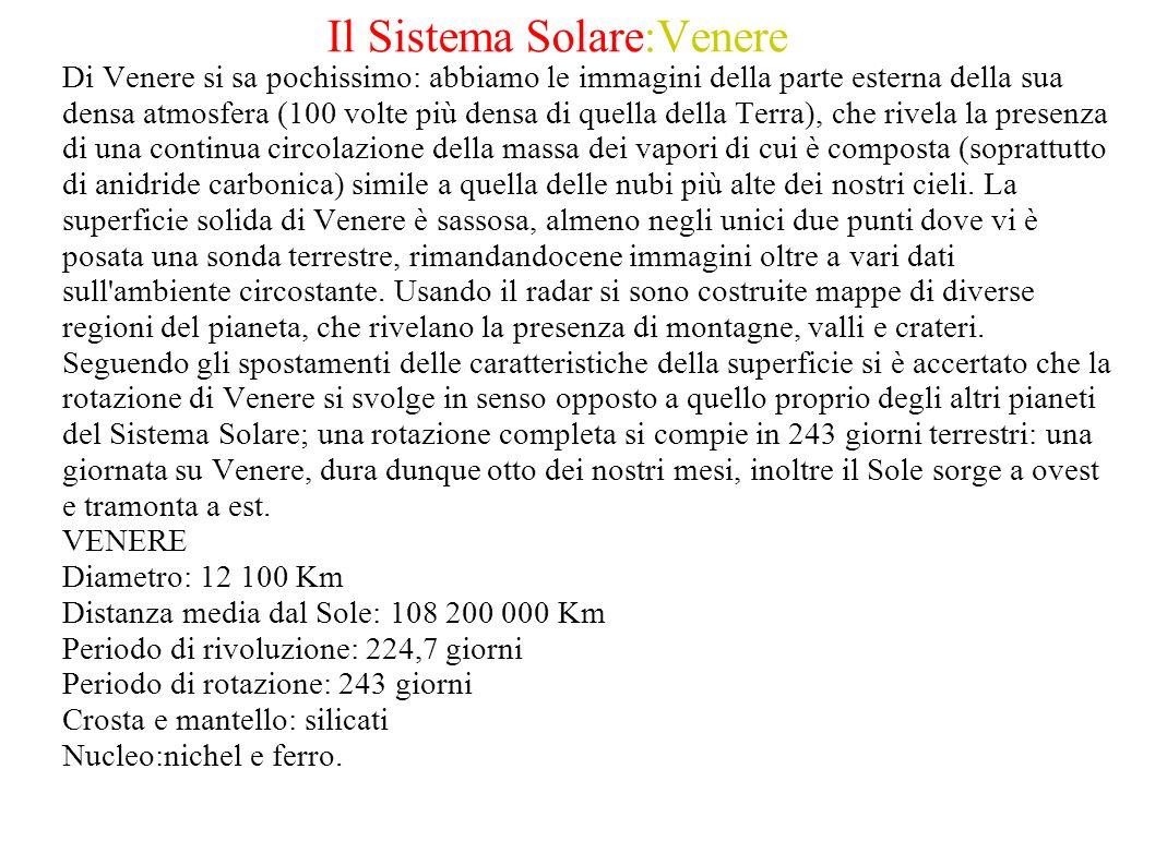 Il Sistema Solare:Venere Di Venere si sa pochissimo: abbiamo le immagini della parte esterna della sua densa atmosfera (100 volte più densa di quella