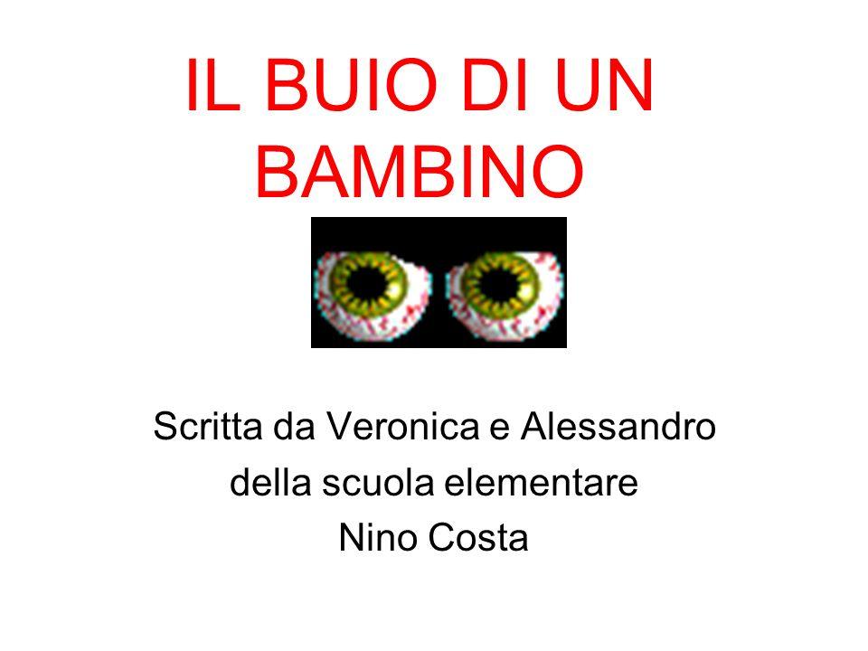 IL BUIO DI UN BAMBINO Scritta da Veronica e Alessandro della scuola elementare Nino Costa
