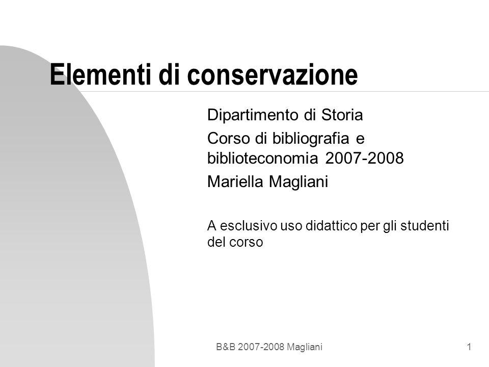 B&B 2007-2008 Magliani1 Elementi di conservazione Dipartimento di Storia Corso di bibliografia e biblioteconomia 2007-2008 Mariella Magliani A esclusi