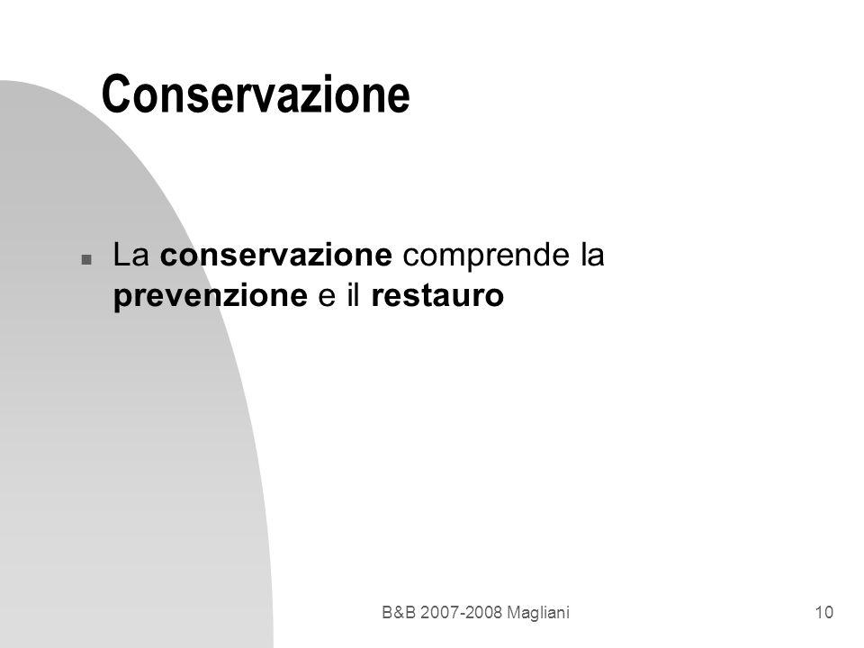 B&B 2007-2008 Magliani10 Conservazione n La conservazione comprende la prevenzione e il restauro