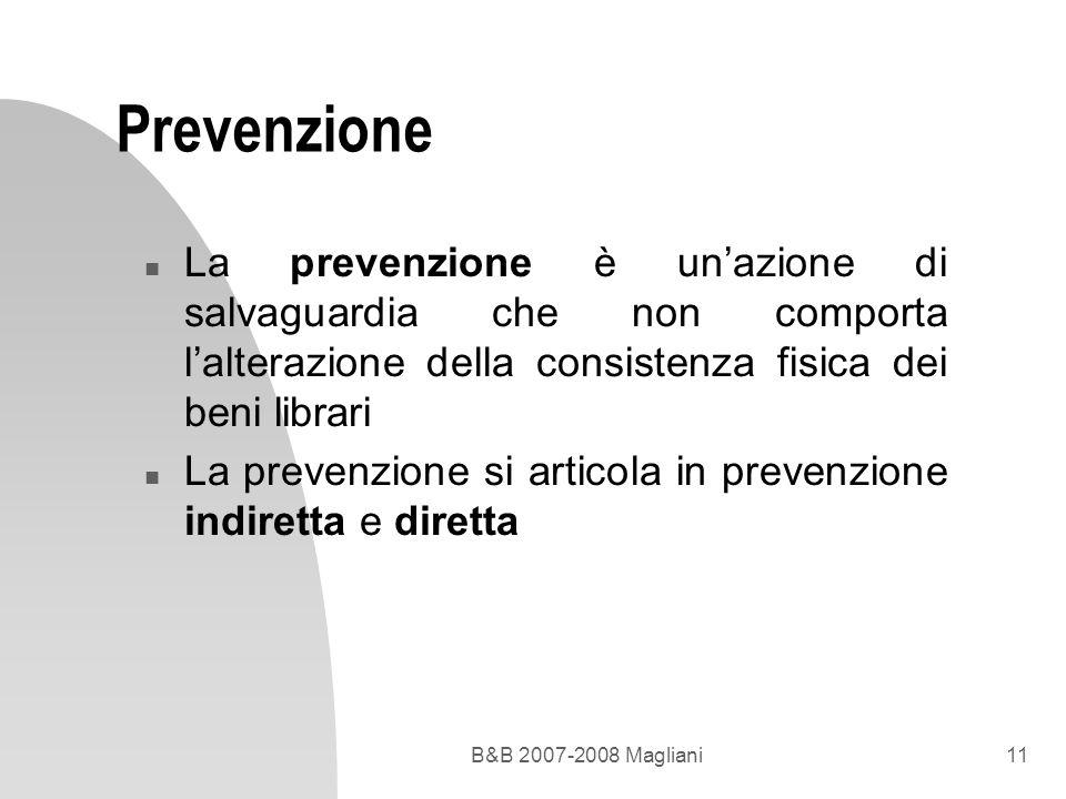B&B 2007-2008 Magliani11 Prevenzione n La prevenzione è unazione di salvaguardia che non comporta lalterazione della consistenza fisica dei beni libra