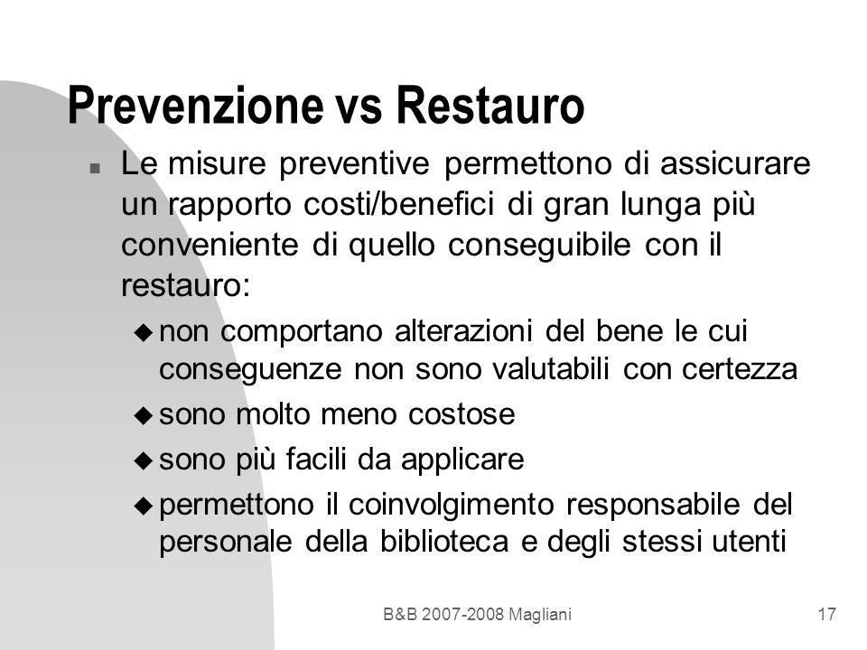 B&B 2007-2008 Magliani17 Prevenzione vs Restauro n Le misure preventive permettono di assicurare un rapporto costi/benefici di gran lunga più convenie